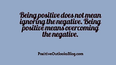 Being-positive-does-not-mean-ignoring-the-negative.-Being-positive-means-overcoming-the-negative.-370x208
