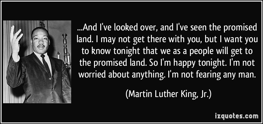 quote-and-i-ve-looked-over-and-i-ve-seen-the-promised-land-i-may-not-get-there-with-you-but-i-want-martin-luther-king-jr-284215
