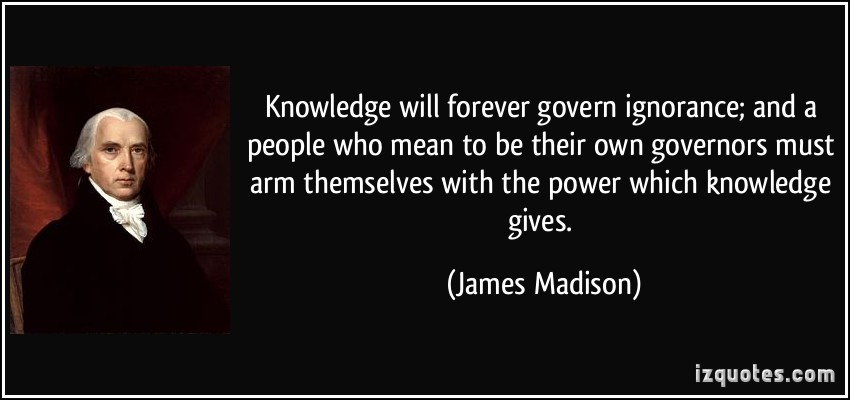 quote-knowledge-will-forever-govern-ignorance-and-a-people-who-mean-to-be-their-own-governors-must-arm-james-madison-117354