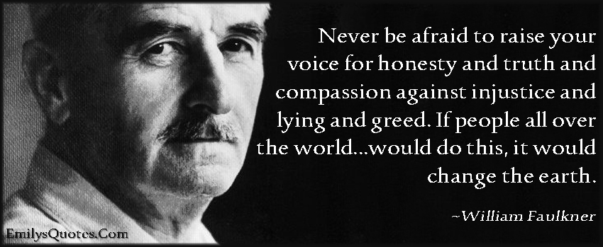afraid-fear-raise-voice-honesty-truth-compassion-injustice-lying-greed-people-world-change-earth-amazing-great-inspirational-motivational-morality-encouraging-William-Faulkner