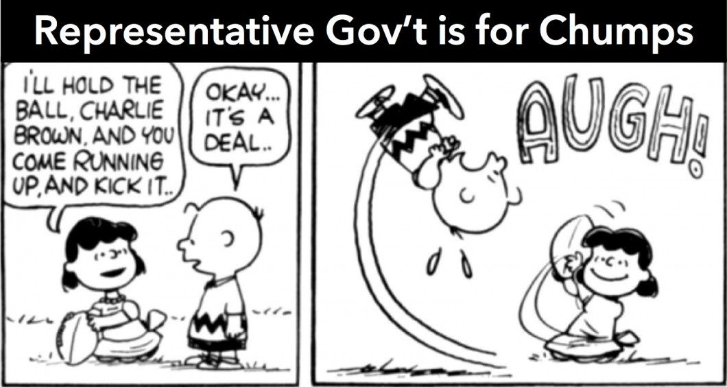 Representative Govt is for chumps